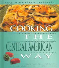 Cooking the Central American Way: Culturally Authentic Foods Including Low-fat and Vegetarian Recipe, book cover