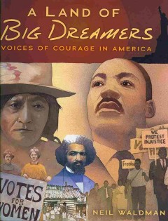 A Land of Big Dreamers: Voices of Courage in America by Neil Waldman