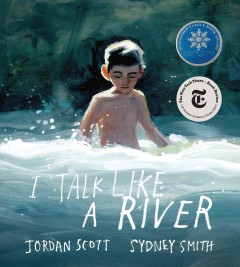 I talk like a river / words by Jordan Scott ; pictures by Sydney Smith.