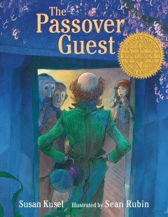 The Passover guest by written by Susan Kusel ; illustrated by Sean Rubin.