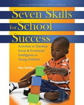 Siete habilidades para el éxito escolar Actividades para desarrollar la inteligencia social y emocional en niños pequeños, portada del libro