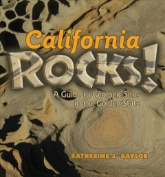 California Rocks! A Guide to Geologic Sites in the Golden State, book cover