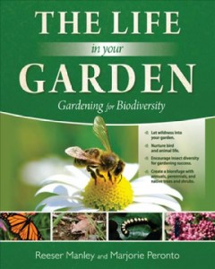 The life in your garden : gardening for biodiversity / Reeser Manley and Marjorie Peronto.