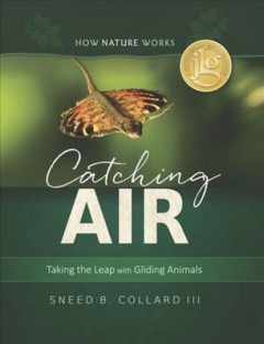 Catching air : taking the leap with gliding animals / Sneed B. Collard, III.