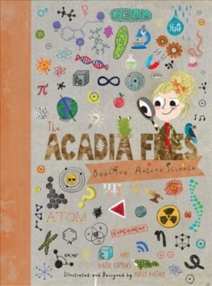 The Acadia files. Book two ; Autumn science / Katie Coppens ; illustrated and designed by Holly Hatam.