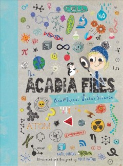 The Acadia files. Book three, Winter science / Katie Coppens ; illustrated and designed by Holly Hatam.