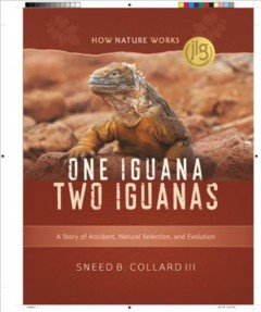 One iguana, two iguanas : a story of accident, natural selection, and evolution / Sneed B. Collard III.