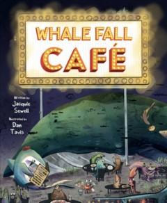 Whale Fall Café / written by Jacquie Sewell ; illustrated by Dan Tavis.