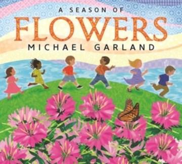 A season of flowers / Michael Garland.