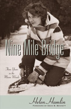 Nine Mile Bridge : three years in the Maine woods / by Helen Hamlin, with decorations by the author.