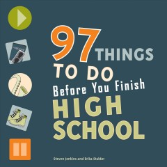 97 Things to Do Before You Finish High School by Steven Jenkins and Erika Stalder