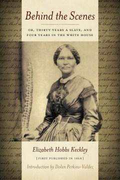 Behind the scenes by Elizabeth Keckley; introduction by Dolen Perkins-Valdez.