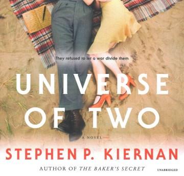 Universe of two : a novel / Stephen P. Kiernan.