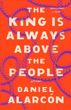 The King is Always Above the People—Daniel Alarcon