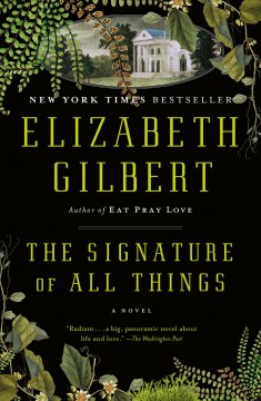 """Signature of All Things"" -Elizabeth Gilbert"