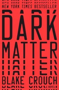 Dark matter : a novel / Blake Crouch.
