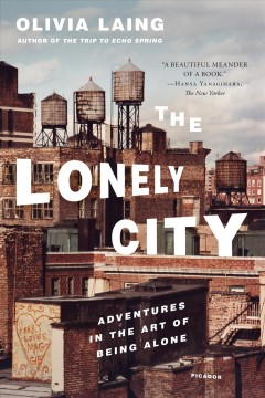 """Lonely City-adventures in the art of being alone"" – Olivia Laing"