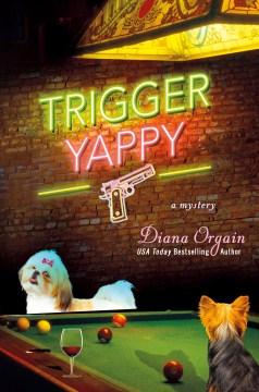 Trigger yappy / Diana Orgain.