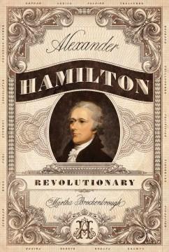 Alexander Hamilton, revolutionary / Martha Brockenbrough