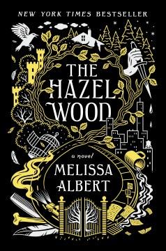 The hazel wood / Melissa Albert.