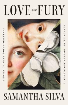 Love and Fury: A Novel of Mary Wollstonecraft, by Samantha Silva