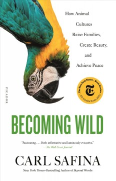 """Becoming Wild-How American Cultures Raise Families, Create  Beauty and Achieve Peace"" - Carl Safina"