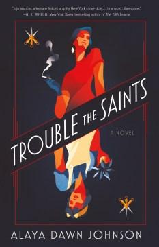 Trouble the Saints / Alaya Dawn Johnson