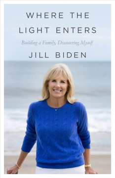Where the light enters by Jill Biden.
