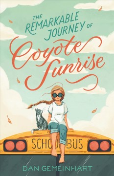 The remarkable journey of Coyote Sunrise / Dan Gemeinhart.