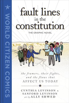 Fault lines in the constitution, the graphic novel by written by Cynthia Levinson and Sanford Levinson ; art by Ally Shwed ; color by Gerardo Alba Rojas ; lettering by Angela Boyle.