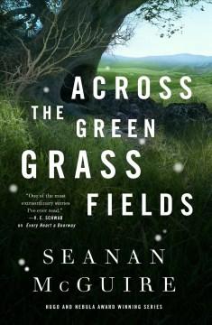 Across the green grass fields / Seanan McGuire.