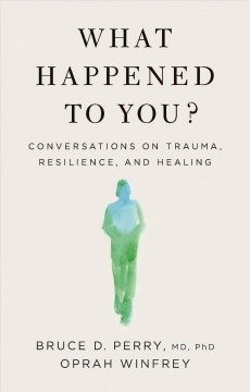 What happened to you? by Bruce D. Perry, Oprah Winfrey.