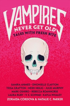 Vampires Never Get Old edited by Zoraida Cordova and Natalie C. Parker