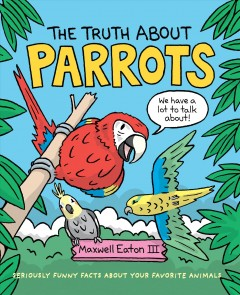 The truth about parrots by Maxwell Eaton III.