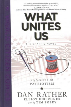 What unites us / written by Dan Rather and Elliot Kirschner ; art by Tim Foley