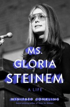 Ms. Gloria Steinem : a life