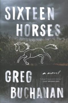 Sixteen Horses, by Greg Buchanan