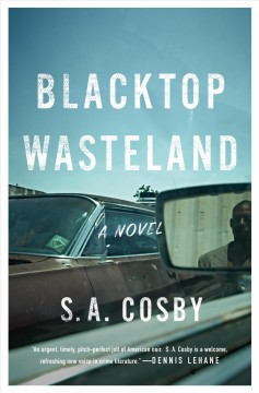 Blacktop wasteland : a novel / S.A. Cosby.