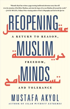Reopening Muslim minds : a return to reason, freedom, and tolerance / Mustafa Akyol.