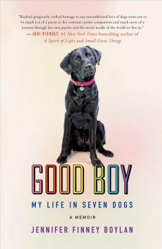 Good Boy: My Life in Seven Dogs  – Jennifer Finley Boylan