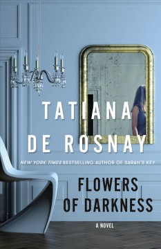 Flowers of darkness by Tatiana de Rosnay.