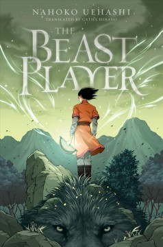 The beast player / Nahoko Uehashi ; illustrations by Yuta Onoda ; translated by Cathy Hirano.