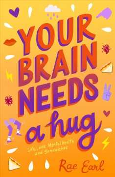 Your brain needs a hug : life, love, mental health, and sandwiches by Rae Earl