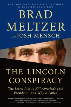 The Lincoln conspiracy by Brad Meltzer and Josh Mensch.
