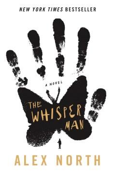 The whisper man : a novel / Alex North.