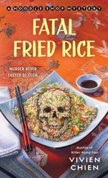 Fatal fried rice / Vivien Chien.