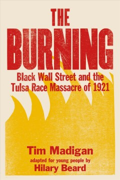 The Burning: Black Wall St. and the Tulsa Race Massacre of 1921