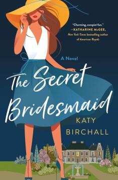 The Secret Bridesmaid, by Katie Birchall