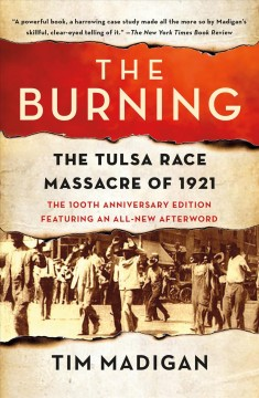 The burning : the Tulsa Race Massacre of 1921 / Tim Madigan.