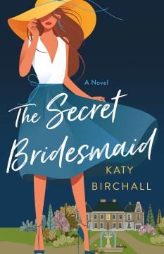 The Secret Bridesmaid, by Katy Birchall